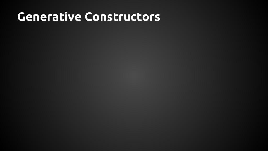 Generative Constructors