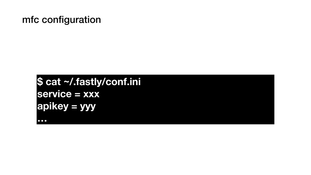 mfc configuration $ cat ~/.fastly/conf.ini servi...