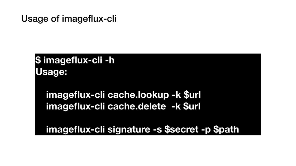 Usage of imageflux-cli $ imageflux-cli -h Usage: ...