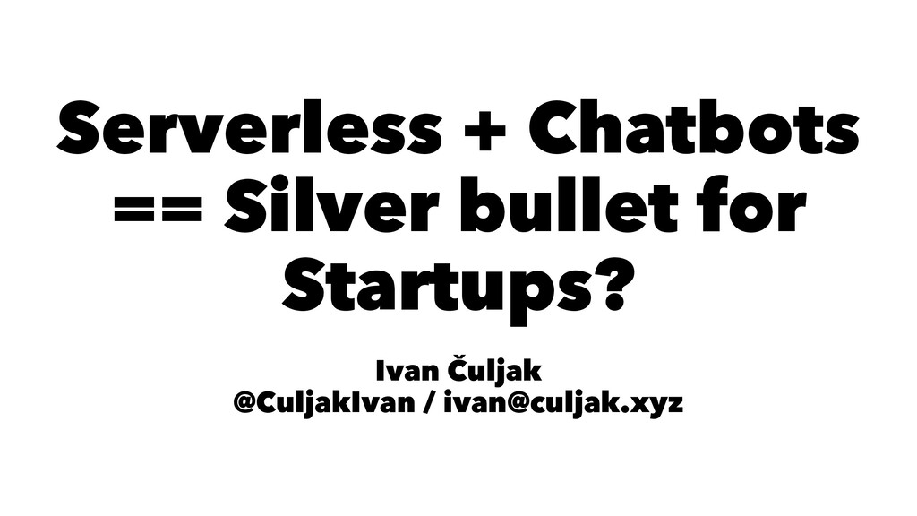 Serverless + Chatbots == Silver bullet for Star...