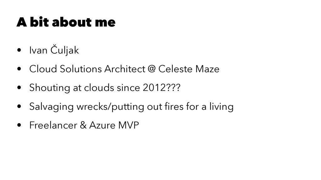 A bit about me • Ivan Čuljak • Cloud Solutions ...