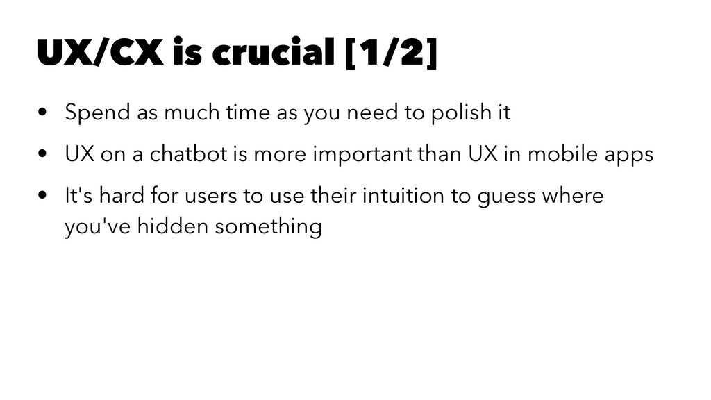 UX/CX is crucial [1/2] • Spend as much time as ...