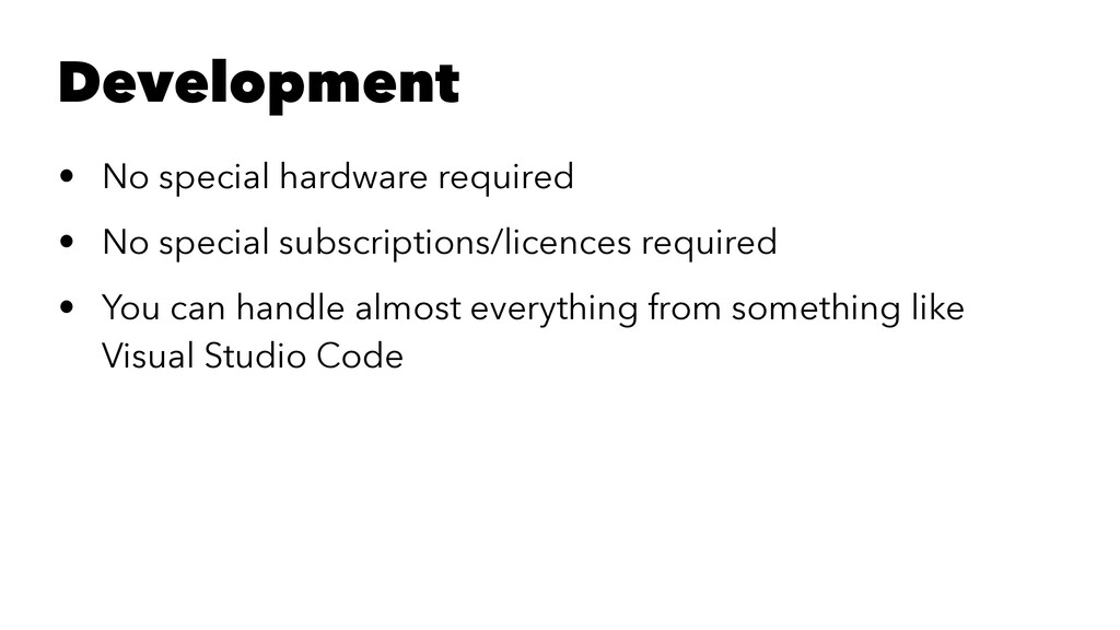 Development • No special hardware required • No...