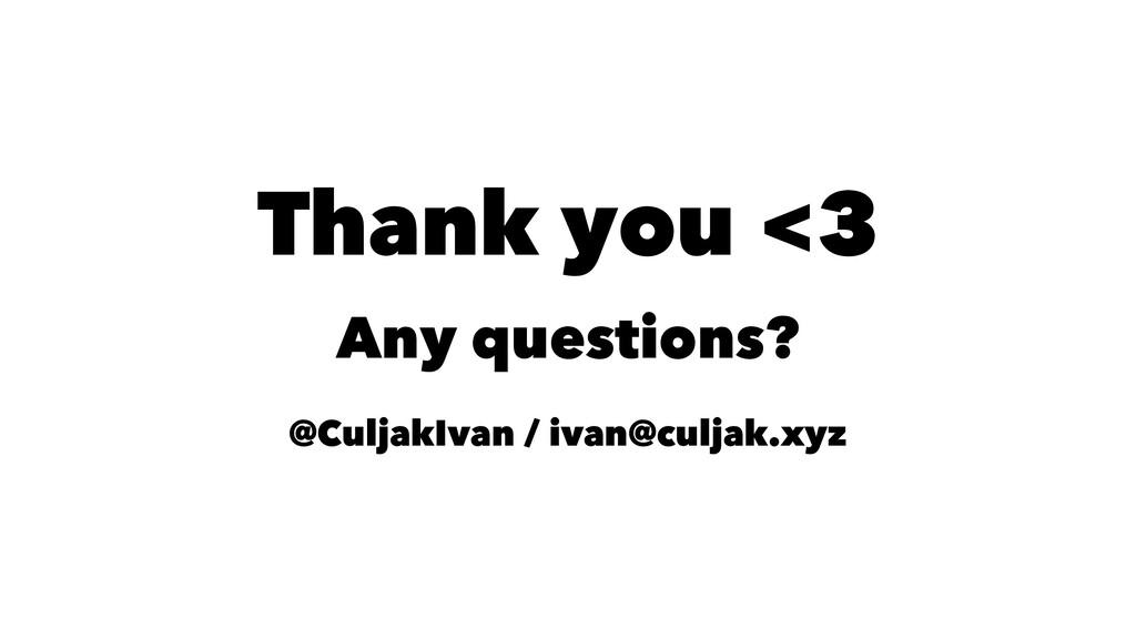 Thank you <3 Any questions? @CuljakIvan / ivan@...