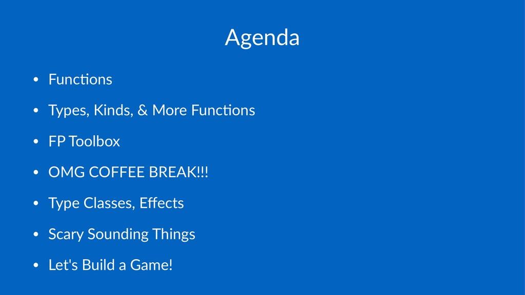 Agenda • Func&ons • Types,.Kinds,.&.More.Func&o...