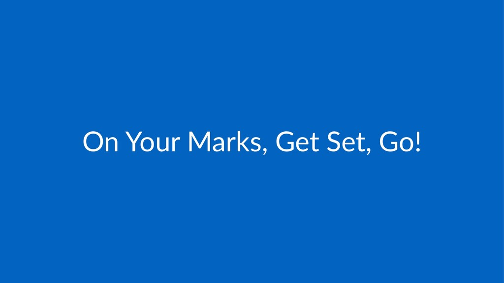 On#Your#Marks,#Get#Set,#Go!
