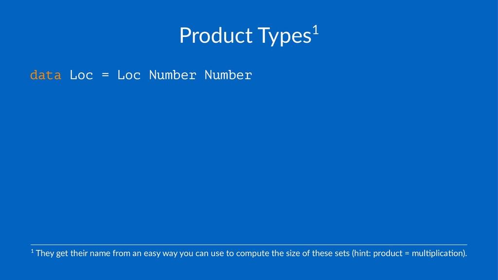 "Product(Types1 data Loc = Loc Number Number 1""T..."