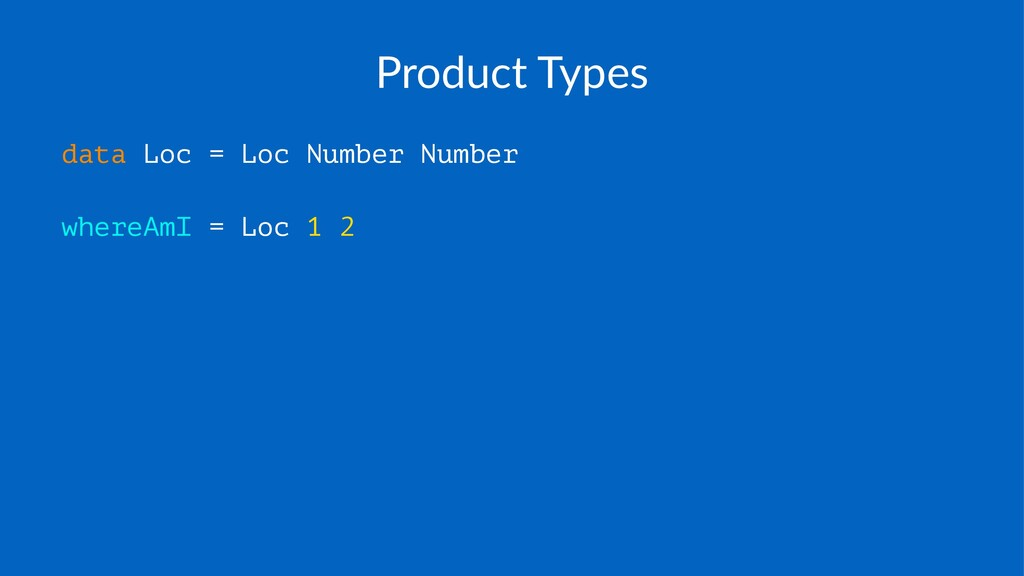 Product(Types data Loc = Loc Number Number wher...