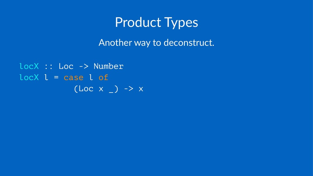 Product(Types Another(way(to(deconstruct. locX ...
