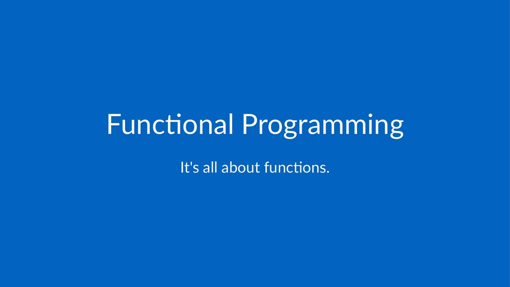 Func%onal)Programming It's%all%about%func.ons.