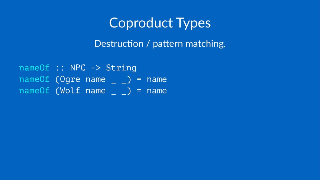 Coproduct)Types Destruc(on+/+pa/ern+matching. n...