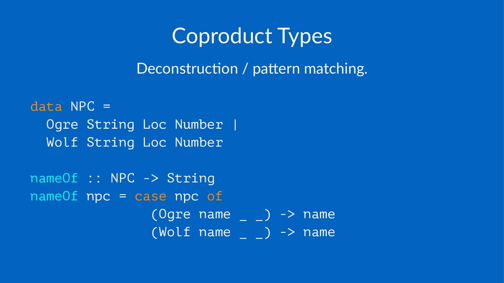 Coproduct)Types Deconstruc*on+/+pa/ern+matching...
