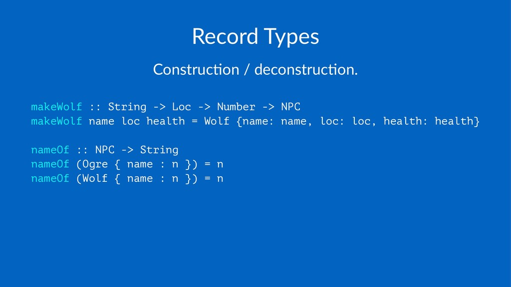 Record'Types Construc)on*/*deconstruc)on. makeW...