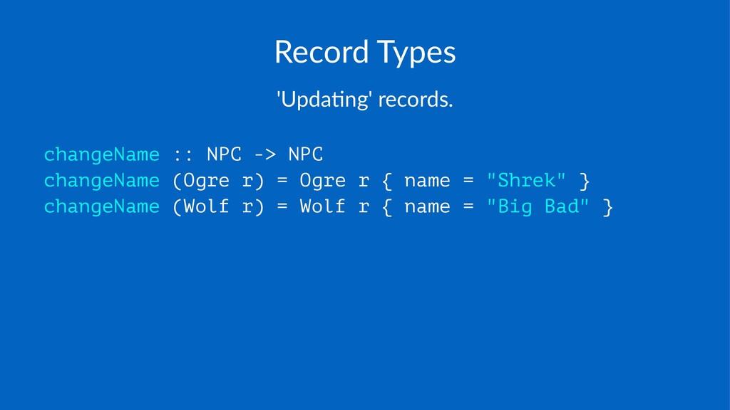 Record'Types 'Upda&ng')records. changeName :: N...