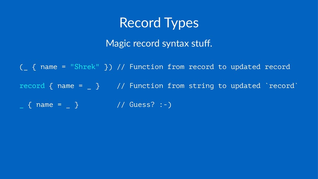 Record'Types Magic&record&syntax&stuff. (_ { nam...