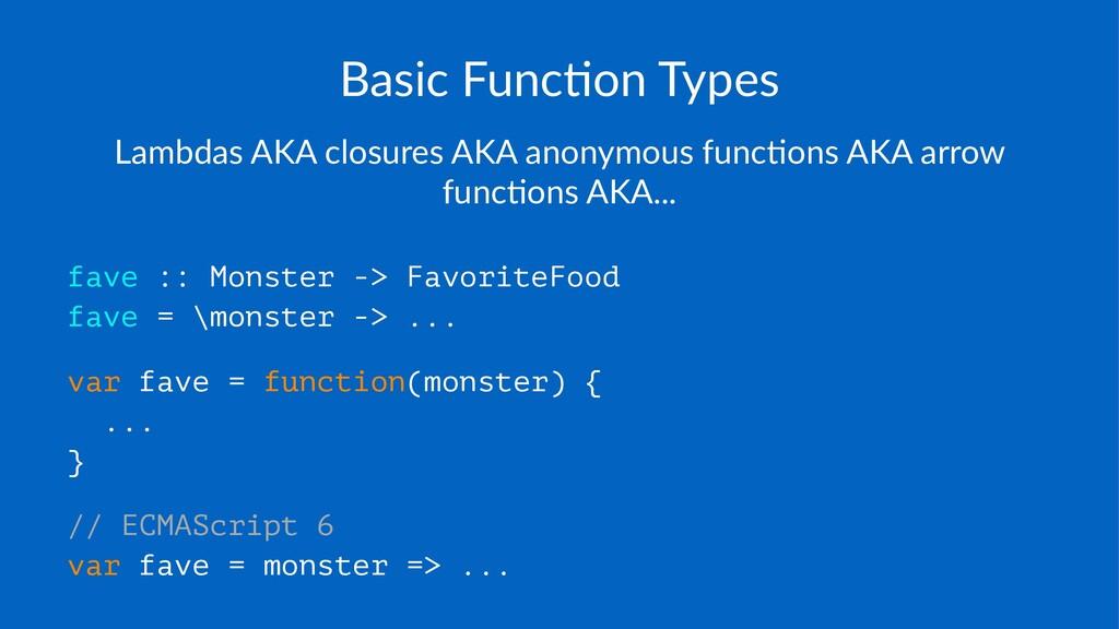 Basic&Func*on&Types Lambdas'AKA'closures'AKA'an...