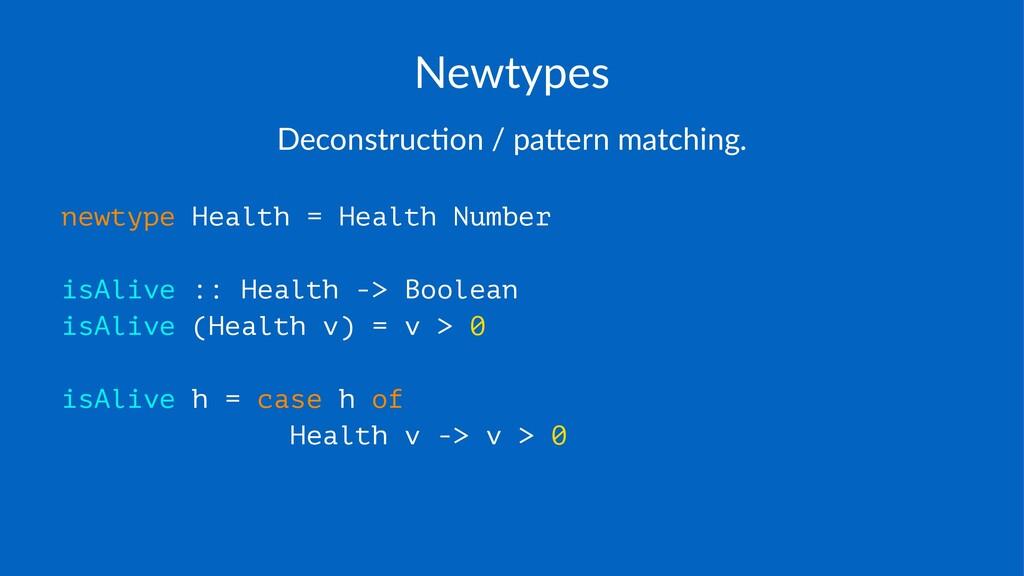 Newtypes Deconstruc*on+/+pa/ern+matching. newty...