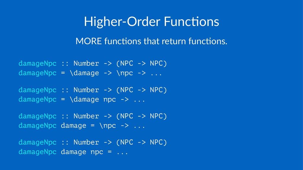 Higher'Order*Func/ons MORE%func*ons%that%return...