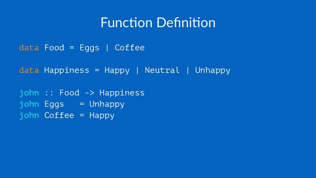 Func%on'Defini%on data Food = Eggs | Coffee data...
