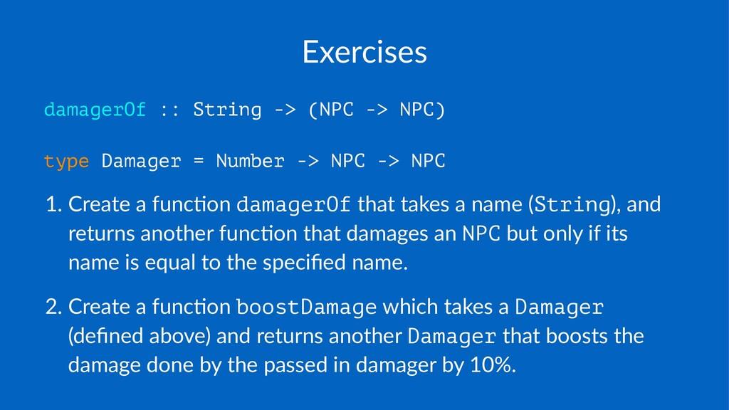 Exercises damagerOf :: String -> (NPC -> NPC) t...