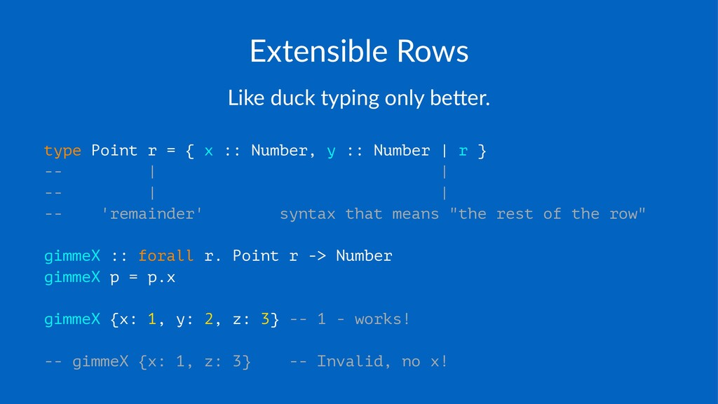 Extensible*Rows Like%duck%typing%only%be1er. ty...