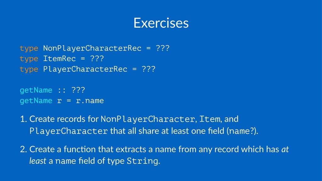 Exercises type NonPlayerCharacterRec = ??? type...