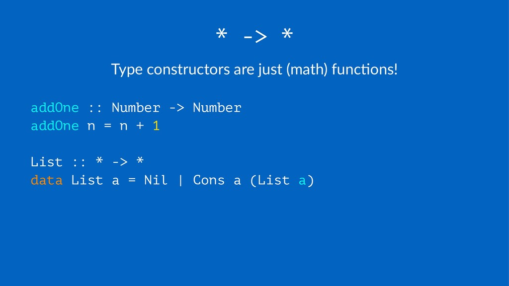 * -> * Type%constructors%are%just%(math)%func4o...