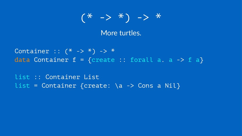 (* -> *) -> * More%turtles. Container :: (* -> ...