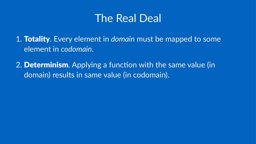 The$Real$Deal 1. Totality.#Every#element#in#dom...
