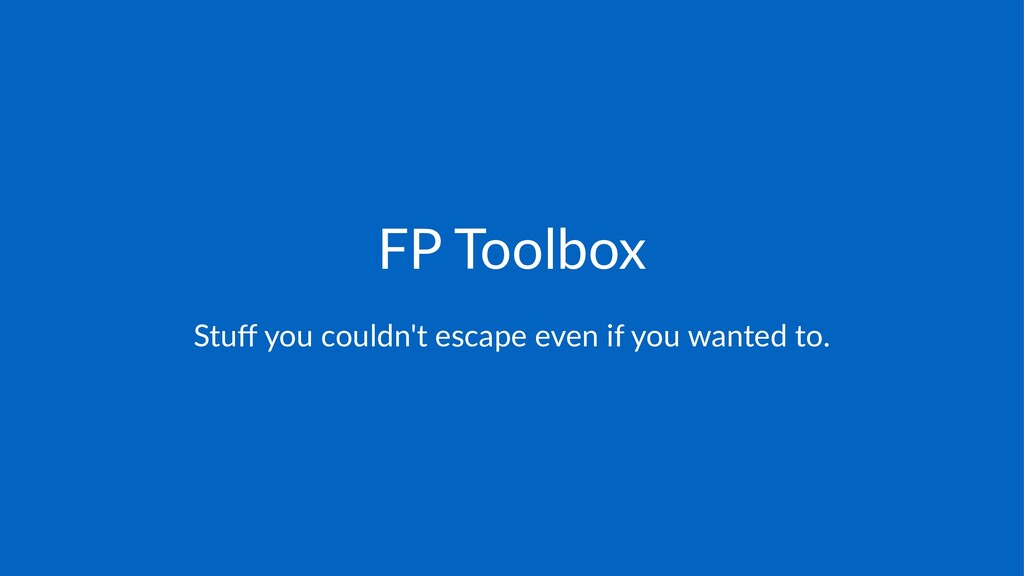 FP#Toolbox Stuff%you%couldn't%escape%even%if%you...