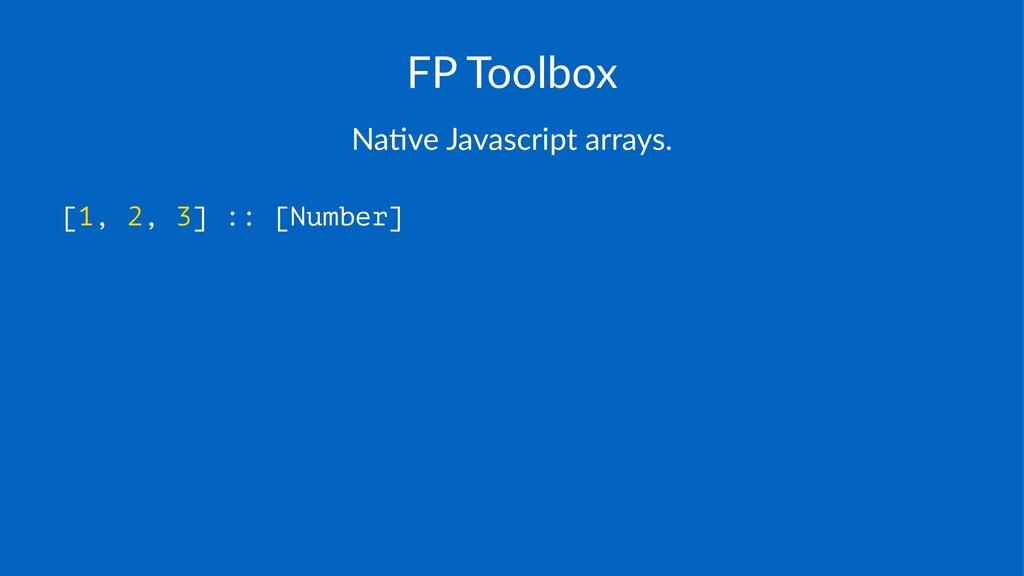 FP#Toolbox Na#ve&Javascript&arrays. [1, 2, 3] :...