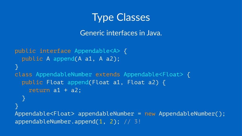 Type%Classes Generic'interfaces'in'Java. public...
