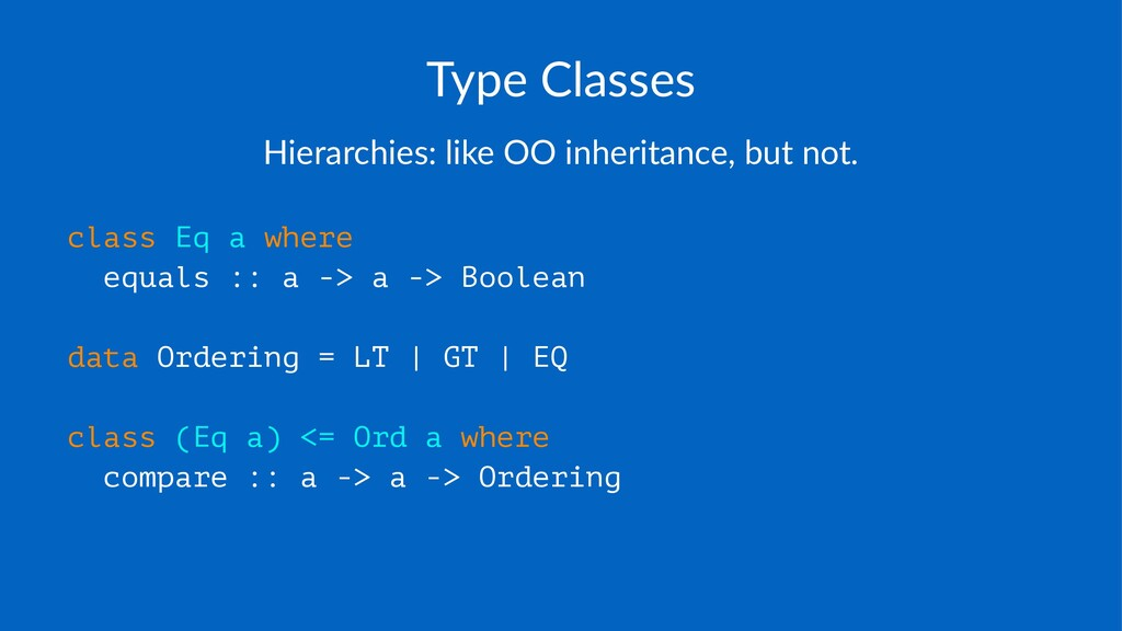 Type%Classes Hierarchies:*like*OO*inheritance,*...