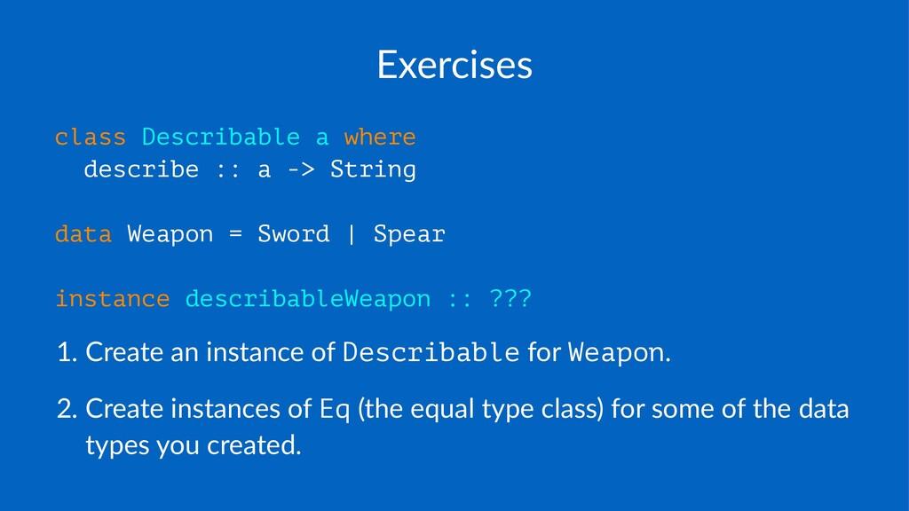 Exercises class Describable a where describe ::...