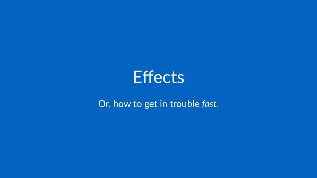Effects Or,$how$to$get$in$trouble$fast.