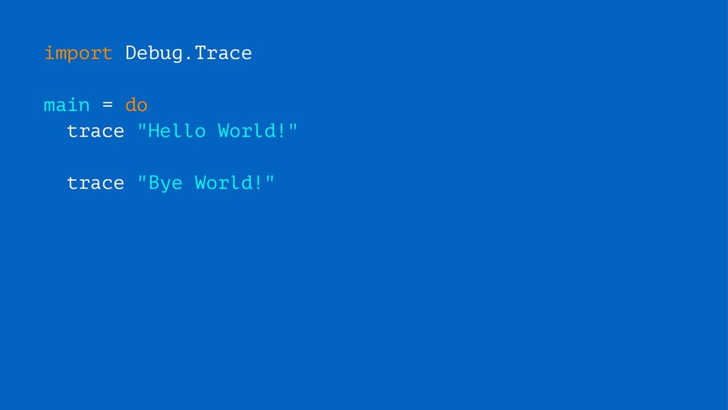 """import Debug.Trace main = do trace """"Hello World..."""