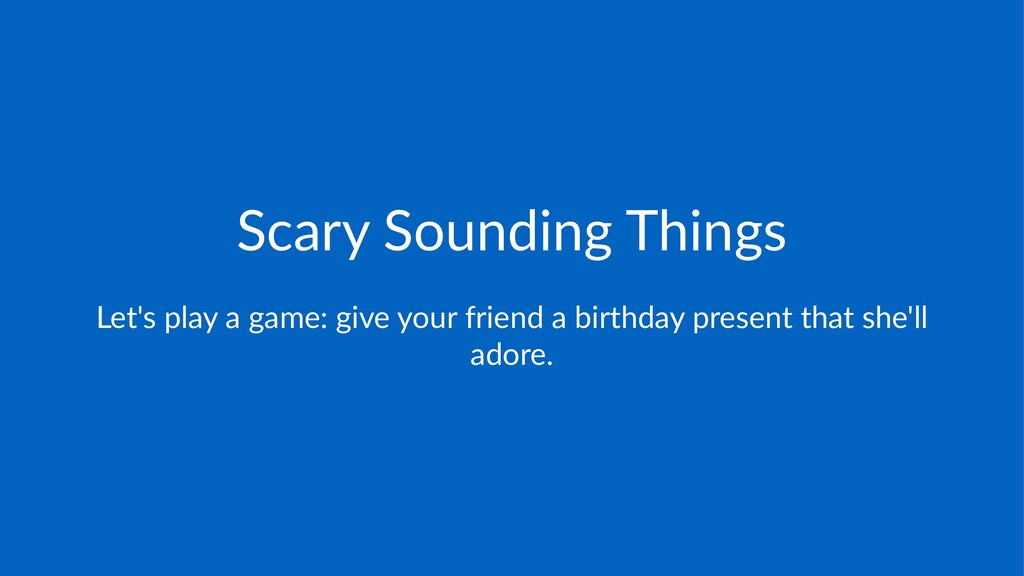 Scary&Sounding&Things Let's&play&a&game:&give&y...