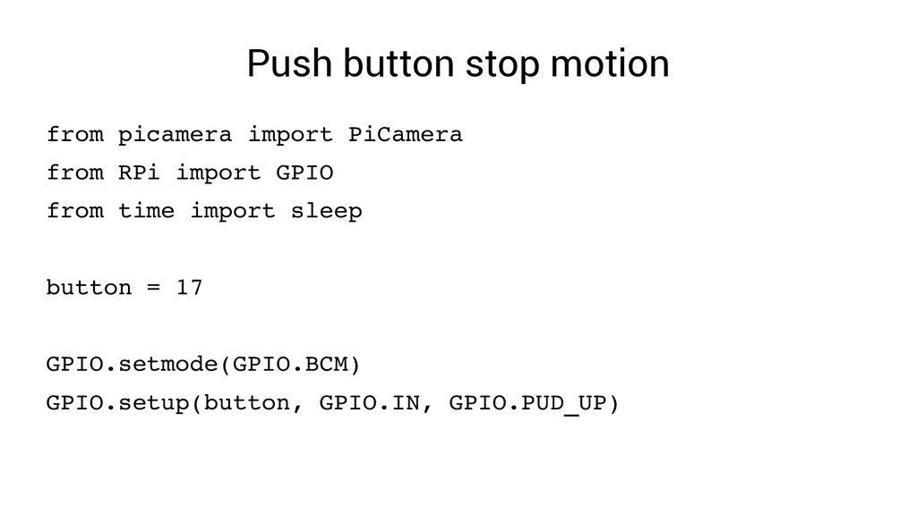 Push button stop motion from picamera import Pi...