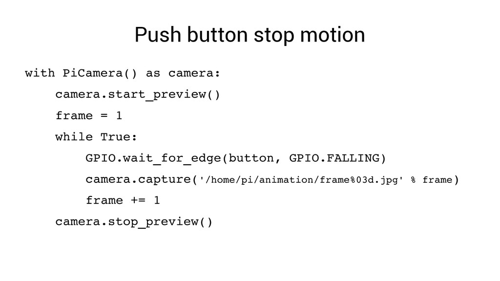 Push button stop motion with PiCamera() as came...