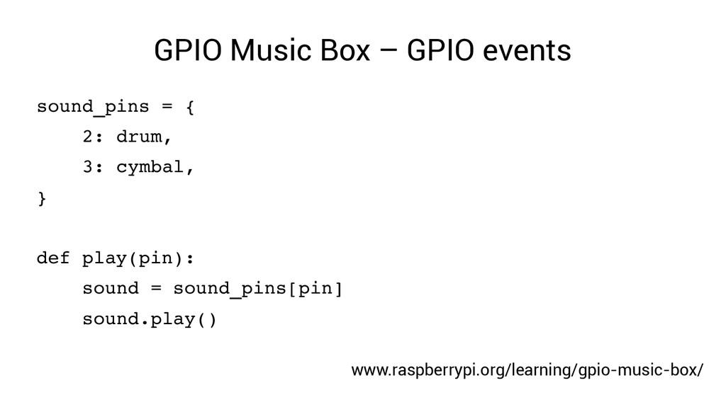 GPIO Music Box – GPIO events sound_pins = { 2: ...