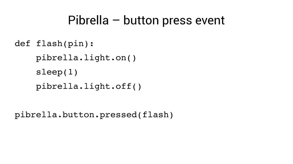 Pibrella – button press event def flash(pin): p...