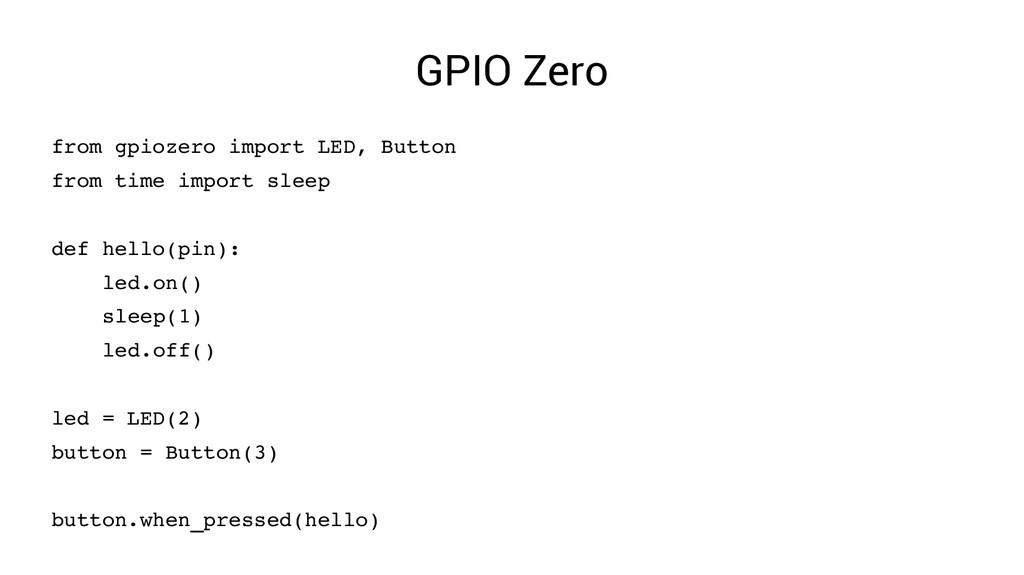 GPIO Zero from gpiozero import LED, Button from...