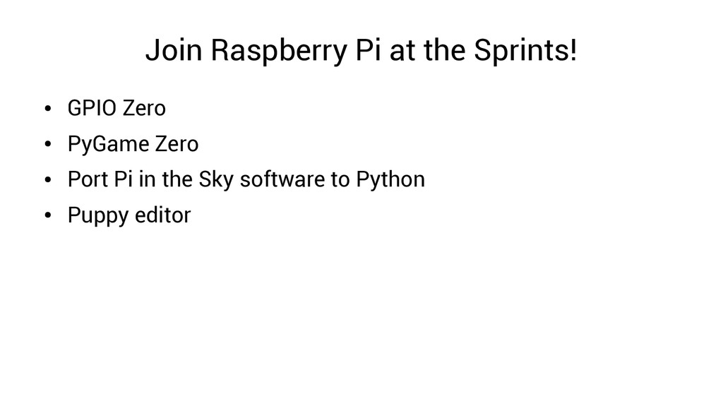 Join Raspberry Pi at the Sprints! ● GPIO Zero ●...