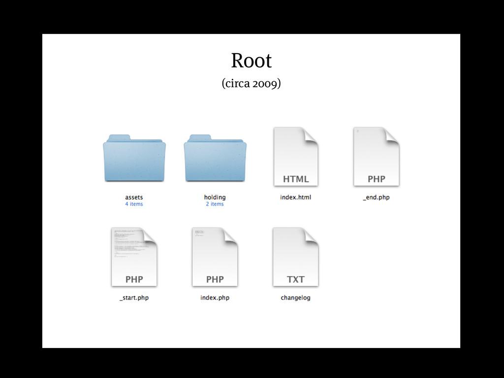 Root Root (circa 2009)