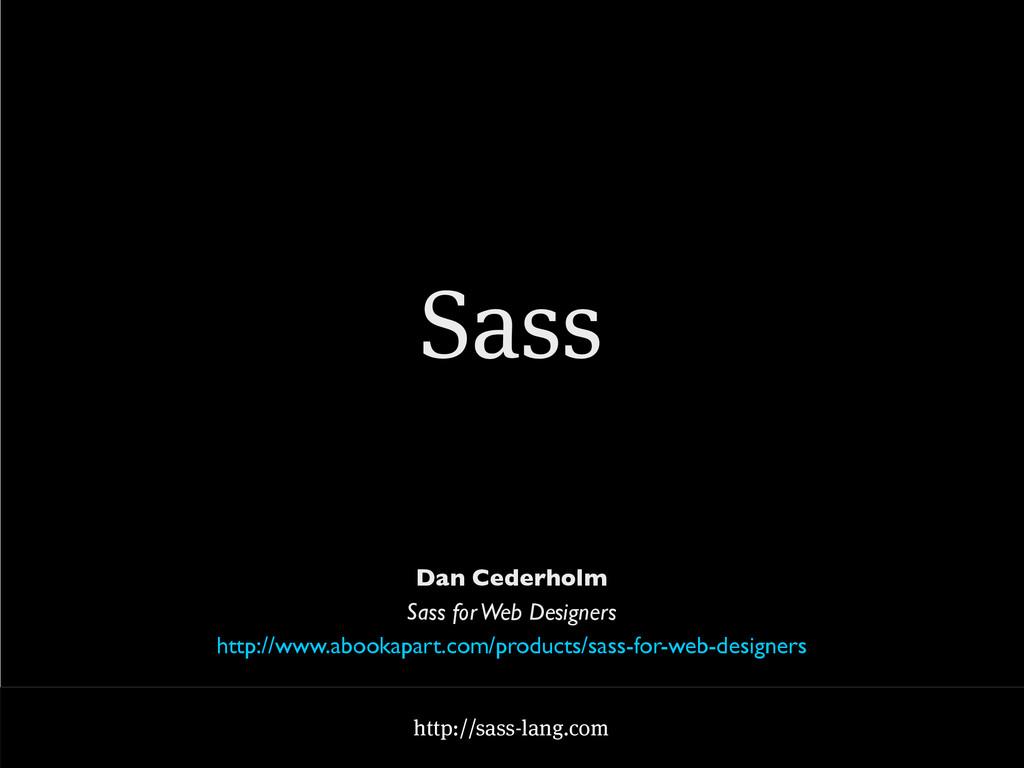 Sass http://sass-lang.com Dan Cederholm Sass fo...