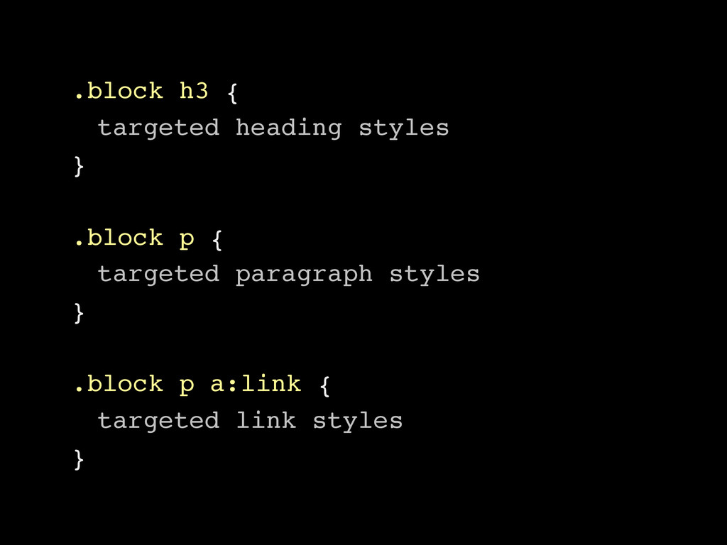 .block h3 { targeted heading styles } .block p ...