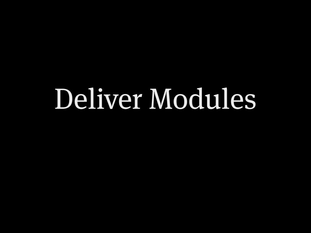 Deliver Modules