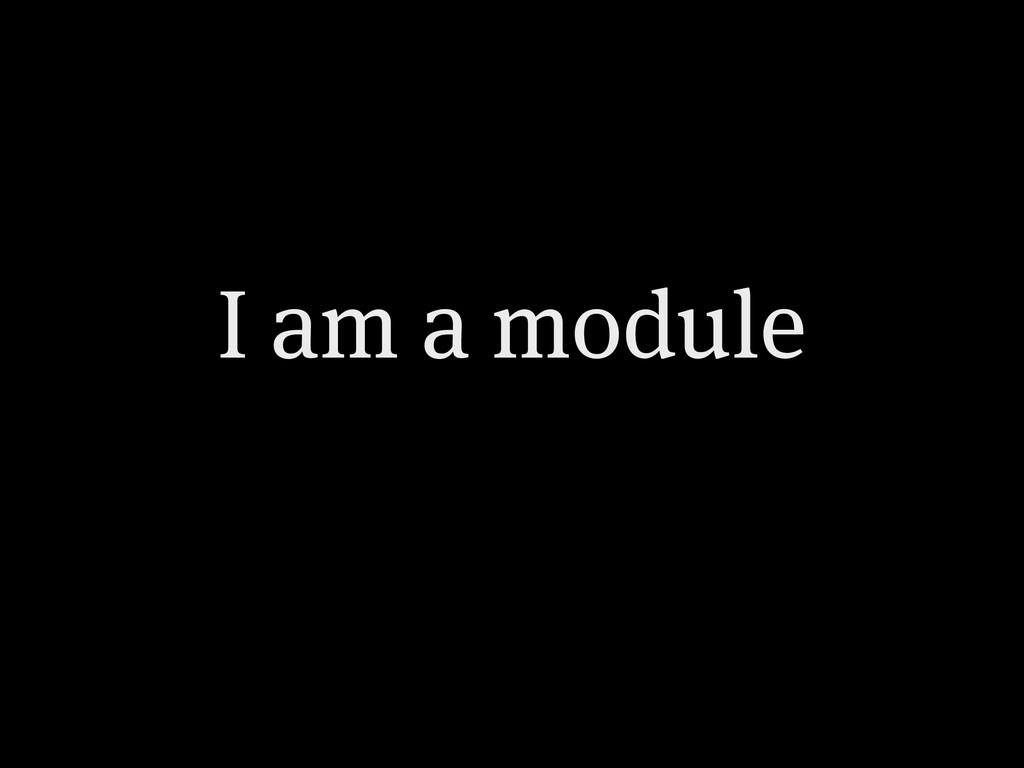 I am a module
