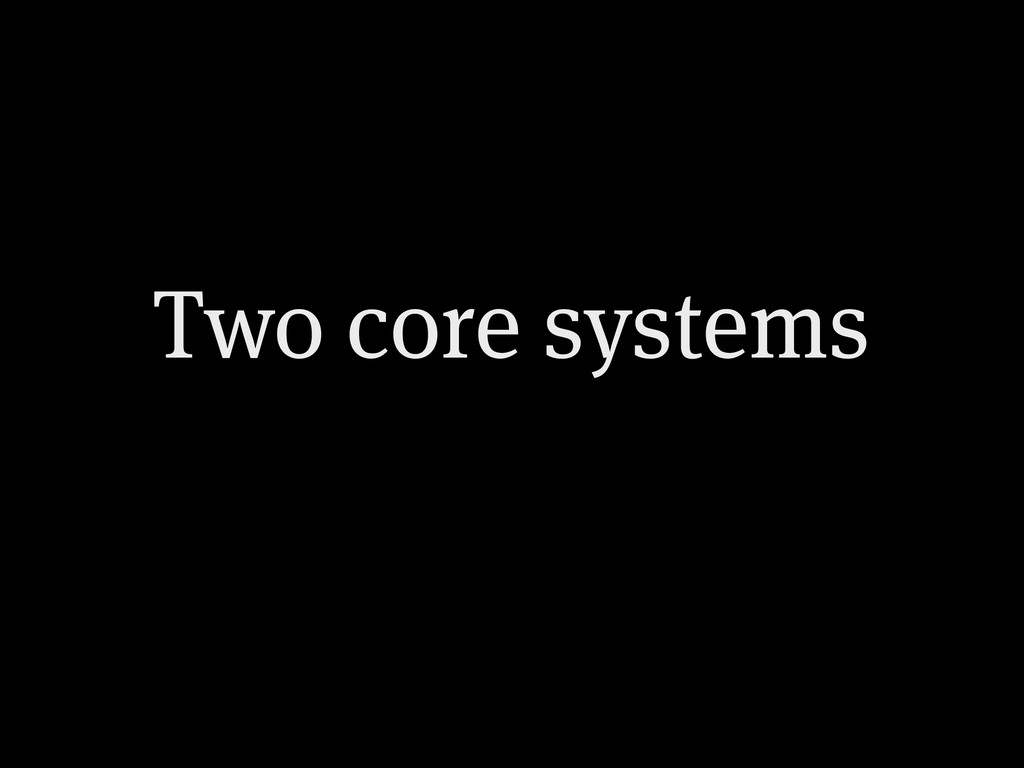 Two core systems
