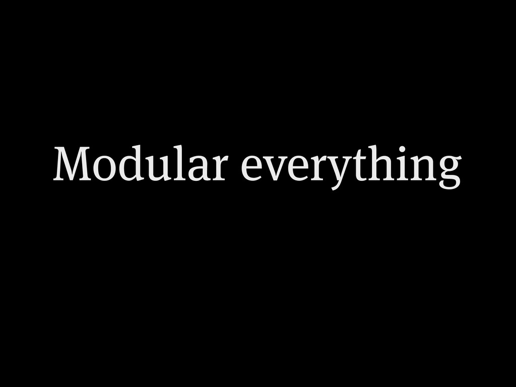Modular everything